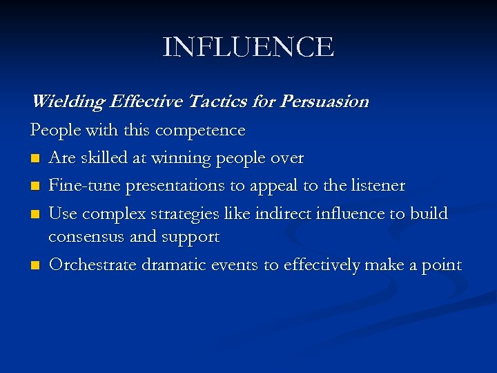 INFLUENCE Wielding Effective Tactics for Persuasion People with this competence n Are skilled at