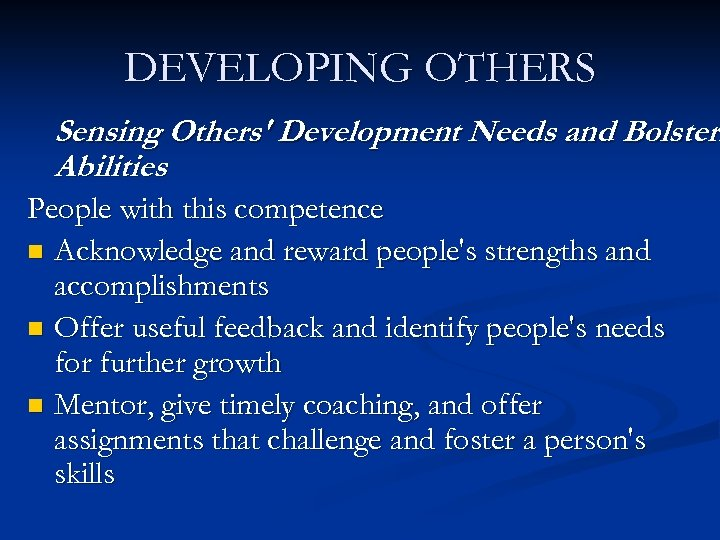 DEVELOPING OTHERS Sensing Others' Development Needs and Bolsteri Abilities People with this competence n