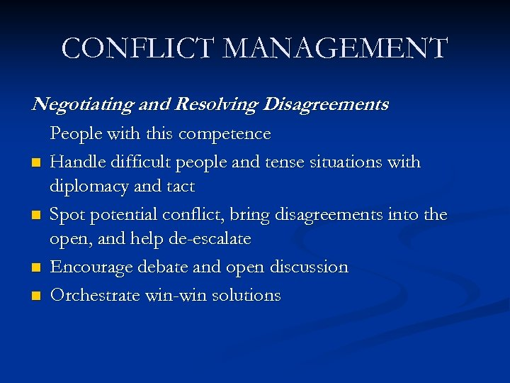 CONFLICT MANAGEMENT Negotiating and Resolving Disagreements n n People with this competence Handle difficult