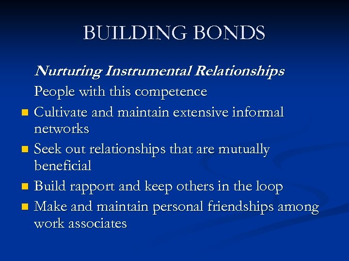 BUILDING BONDS Nurturing Instrumental Relationships People with this competence n Cultivate and maintain extensive