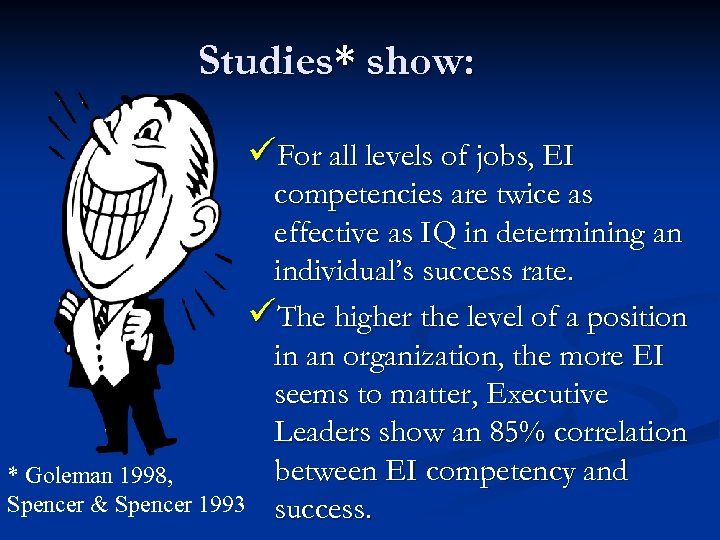 Studies* show: üFor all levels of jobs, EI competencies are twice as effective as