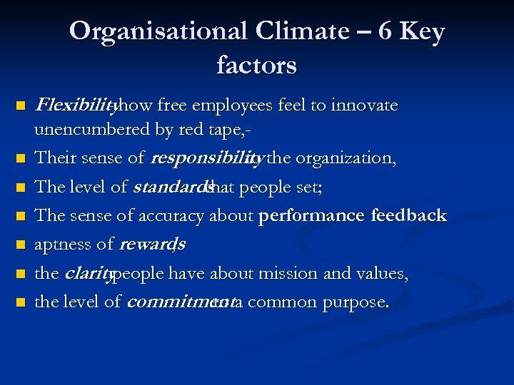 Organisational Climate – 6 Key factors n n n n Flexibilityhow free employees feel