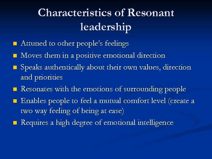 Characteristics of Resonant leadership n n n Attuned to other people's feelings Moves them