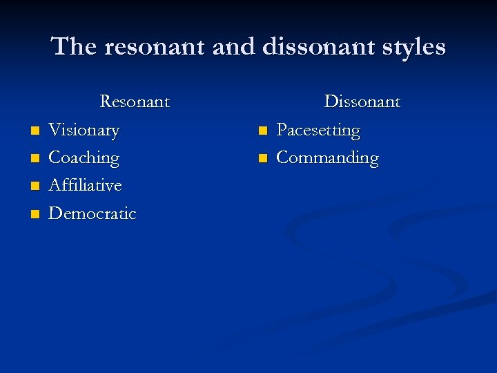 The resonant and dissonant styles n n Resonant Visionary Coaching Affiliative Democratic n n