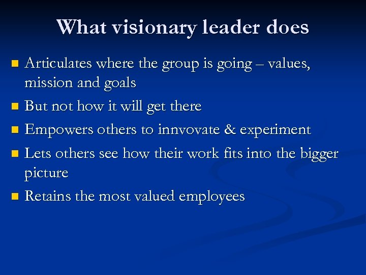 What visionary leader does Articulates where the group is going – values, mission and