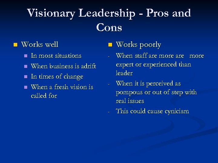 Visionary Leadership - Pros and Cons n Works well n n In most situations