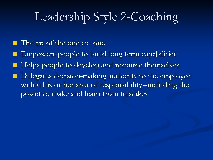Leadership Style 2 -Coaching n n The art of the one-to -one Empowers people