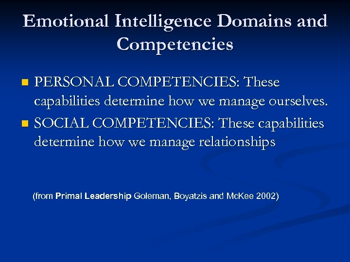 Emotional Intelligence Domains and Competencies PERSONAL COMPETENCIES: These capabilities determine how we manage ourselves.