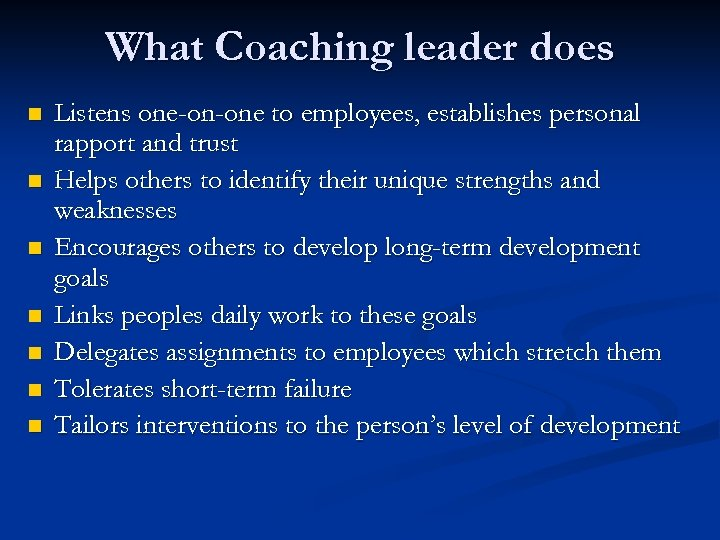 What Coaching leader does n n n n Listens one-on-one to employees, establishes personal