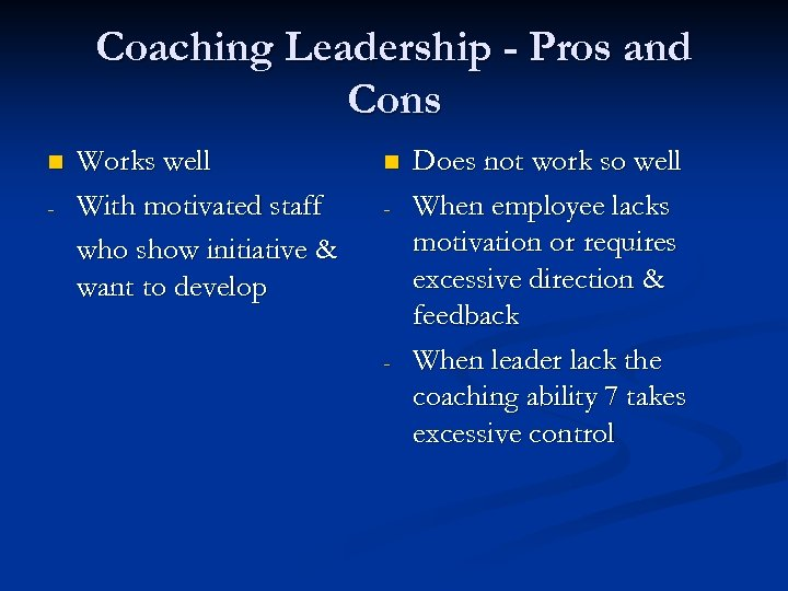 Coaching Leadership - Pros and Cons n - Works well With motivated staff who