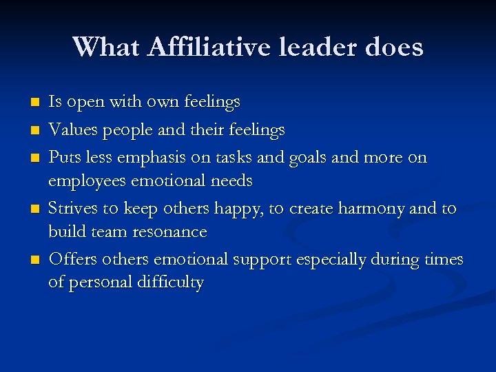What Affiliative leader does n n n Is open with own feelings Values people