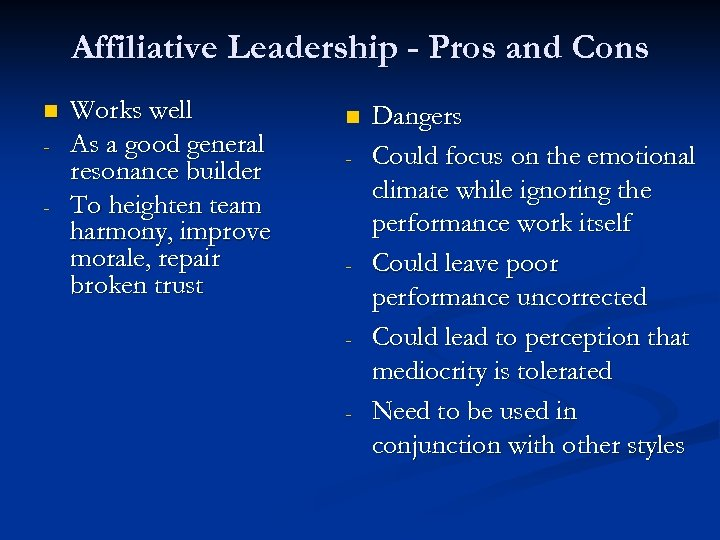 Affiliative Leadership - Pros and Cons n - Works well As a good general