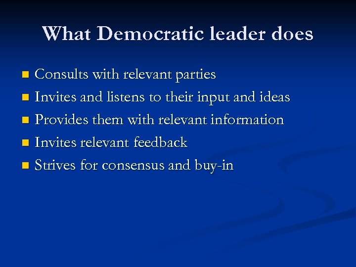 What Democratic leader does Consults with relevant parties n Invites and listens to their
