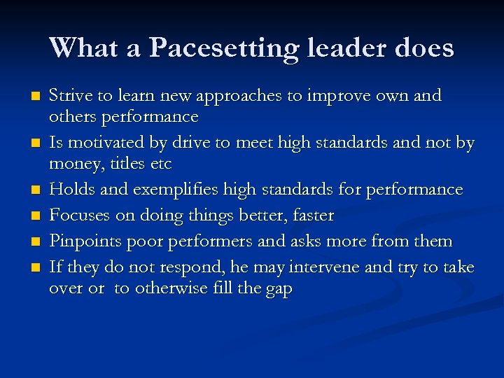 What a Pacesetting leader does n n n Strive to learn new approaches to
