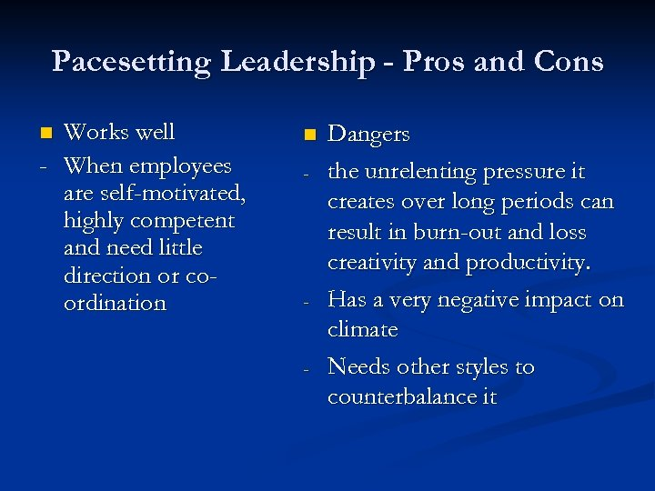 Pacesetting Leadership - Pros and Cons Works well - When employees are self-motivated, highly