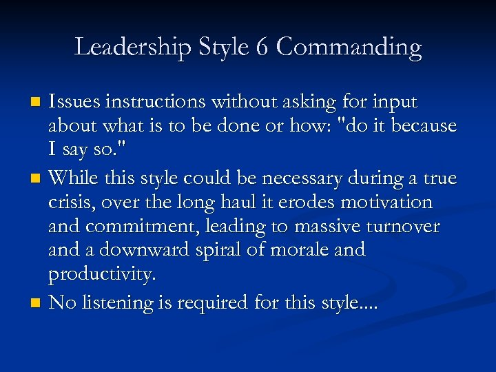Leadership Style 6 Commanding Issues instructions without asking for input about what is to