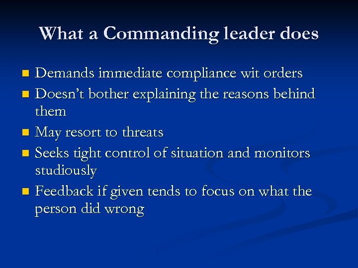 What a Commanding leader does Demands immediate compliance wit orders n Doesn't bother explaining