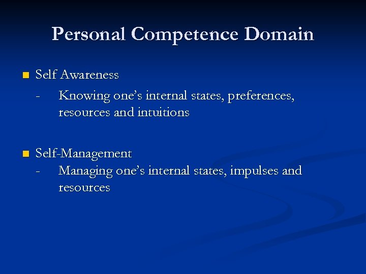Personal Competence Domain n Self Awareness - Knowing one's internal states, preferences, resources and