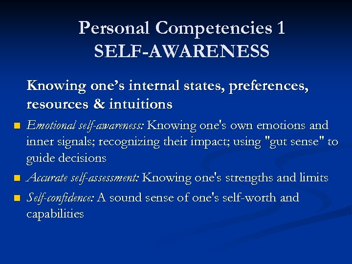 Personal Competencies 1 SELF-AWARENESS Knowing one's internal states, preferences, resources & intuitions n n
