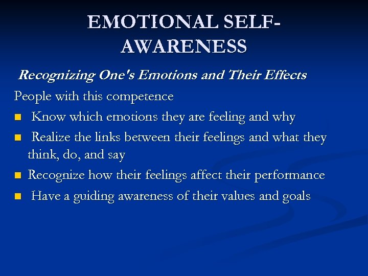 EMOTIONAL SELFAWARENESS Recognizing One's Emotions and Their Effects People with this competence n Know
