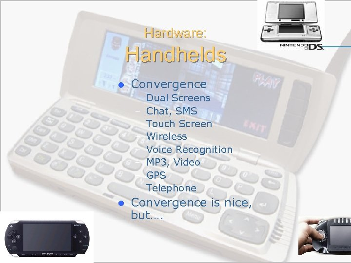 Hardware: Handhelds l Convergence – – – – l Dual Screens Chat, SMS Touch