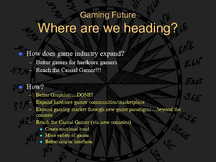 Gaming Future Where are we heading? l How does game industry expand? – Better