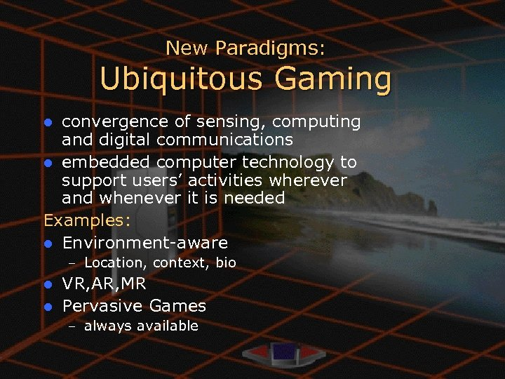 New Paradigms: Ubiquitous Gaming convergence of sensing, computing and digital communications l embedded computer
