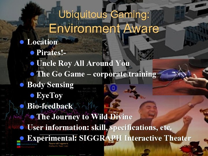 Ubiquitous Gaming: Environment Aware l l l Location l Pirates!l Uncle Roy All Around