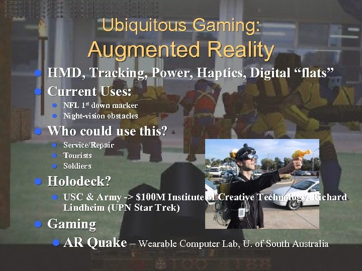 "Ubiquitous Gaming: Augmented Reality HMD, Tracking, Power, Haptics, Digital ""flats"" l Current Uses: l"