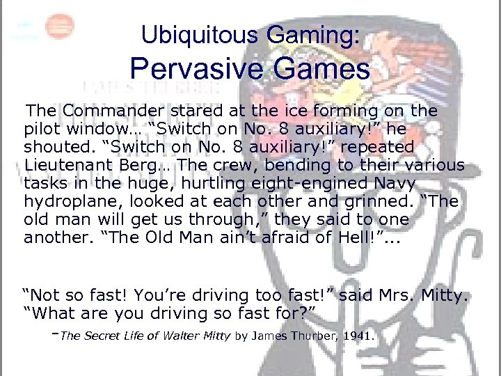 Ubiquitous Gaming: Pervasive Games The Commander stared at the ice forming on the pilot
