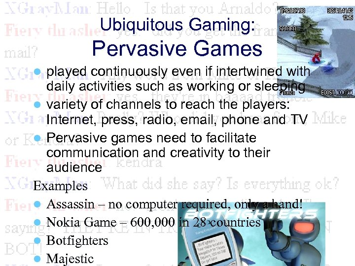 Ubiquitous Gaming: Pervasive Games played continuously even if intertwined with daily activities such as