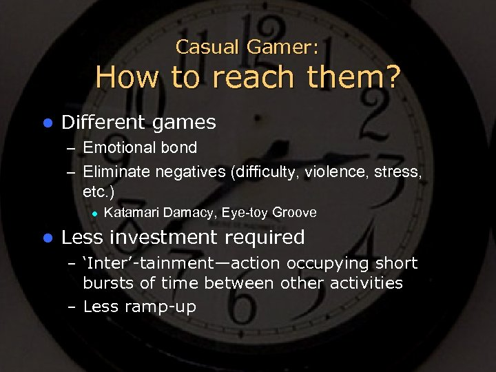 Casual Gamer: How to reach them? l Different games – Emotional bond – Eliminate