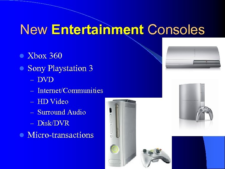 New Entertainment Consoles Xbox 360 l Sony Playstation 3 l – DVD – Internet/Communities