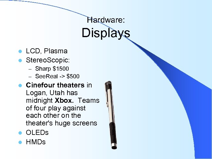 Hardware: Displays LCD, Plasma l Stereo. Scopic: l – Sharp $1500 – See. Real