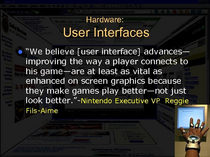 "Hardware: User Interfaces l ""We believe [user interface] advances— improving the way a player"
