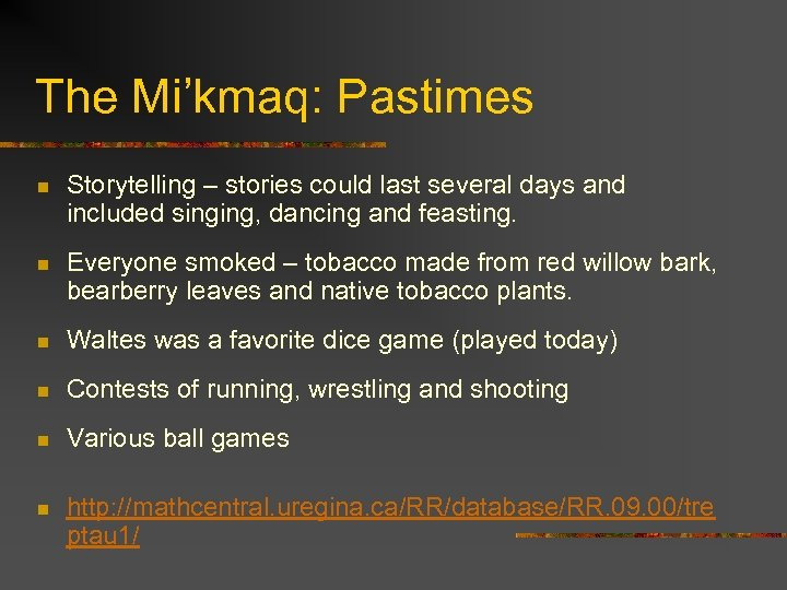 The Mi'kmaq: Pastimes n Storytelling – stories could last several days and included singing,
