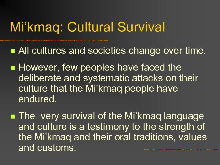 Mi'kmaq: Cultural Survival n All cultures and societies change over time. n However, few