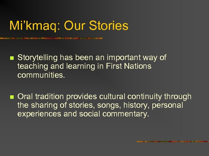 Mi'kmaq: Our Stories n Storytelling has been an important way of teaching and learning