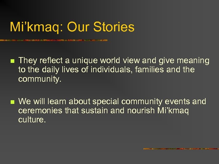 Mi'kmaq: Our Stories n They reflect a unique world view and give meaning to