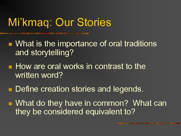 Mi'kmaq: Our Stories n What is the importance of oral traditions and storytelling? n