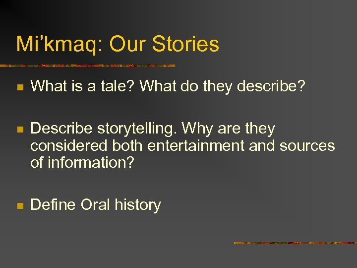 Mi'kmaq: Our Stories n What is a tale? What do they describe? n Describe