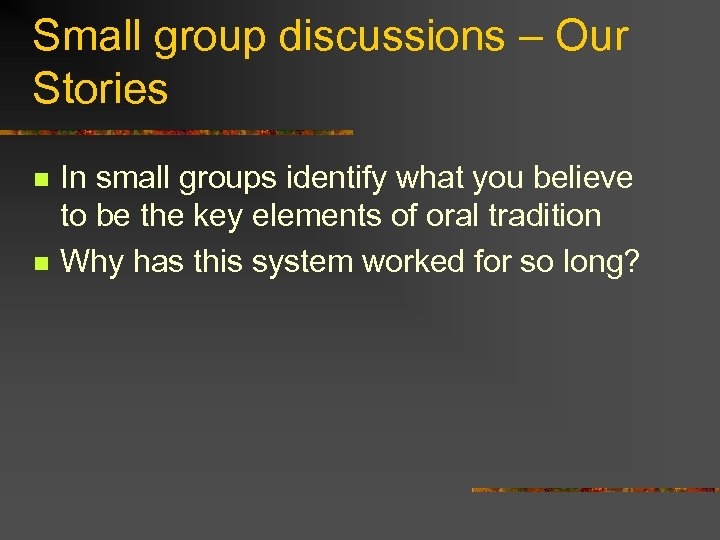 Small group discussions – Our Stories n n In small groups identify what you