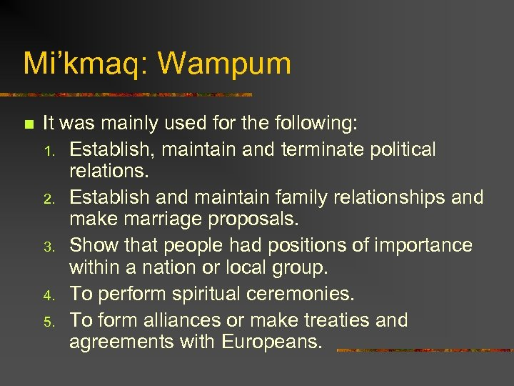 Mi'kmaq: Wampum n It was mainly used for the following: 1. Establish, maintain and
