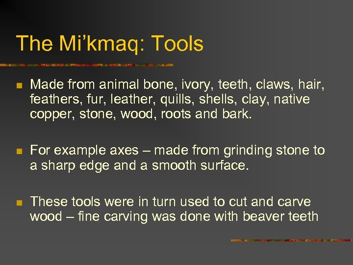 The Mi'kmaq: Tools n Made from animal bone, ivory, teeth, claws, hair, feathers, fur,