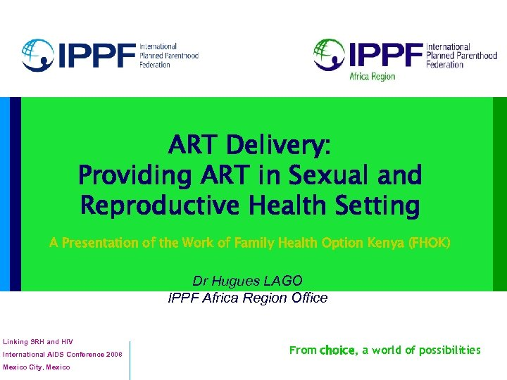 ART Delivery: Providing ART in Sexual and Reproductive Health Setting A Presentation of the