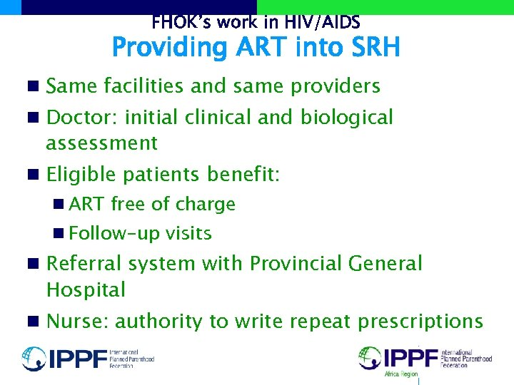 FHOK's work in HIV/AIDS Providing ART into SRH n Same facilities and same providers