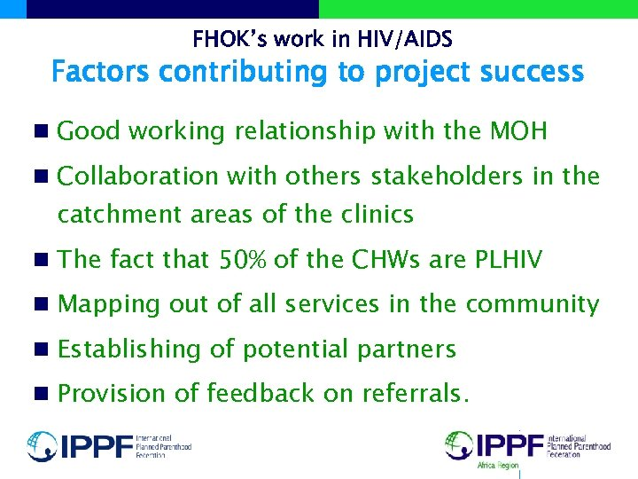 FHOK's work in HIV/AIDS Factors contributing to project success n Good working relationship with