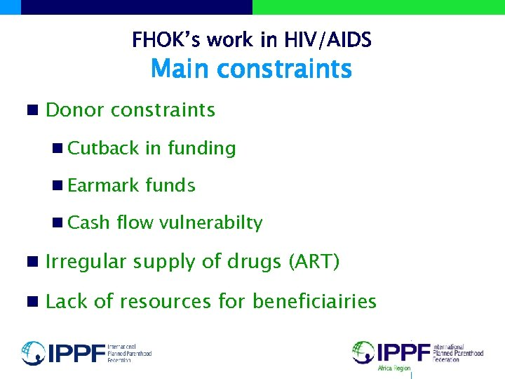 FHOK's work in HIV/AIDS Main constraints n Donor constraints n Cutback in funding n