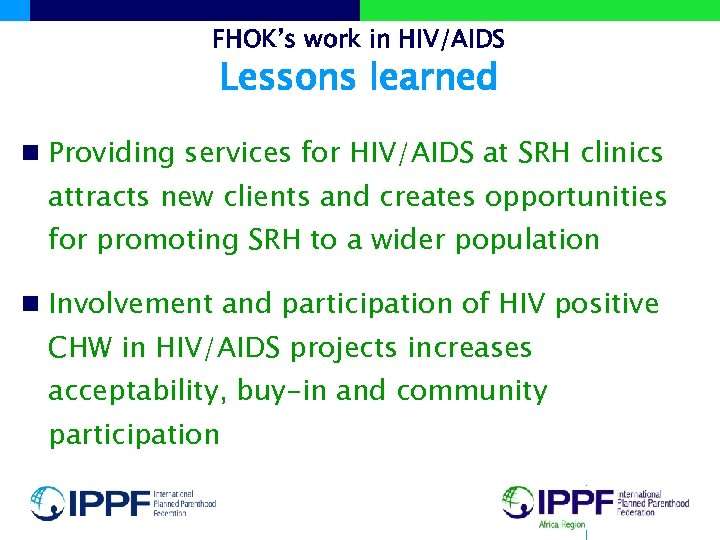 FHOK's work in HIV/AIDS Lessons learned n Providing services for HIV/AIDS at SRH clinics