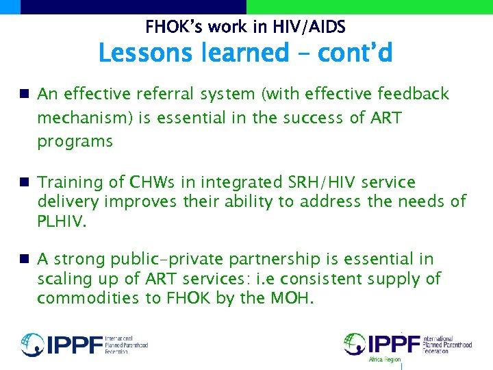 FHOK's work in HIV/AIDS Lessons learned – cont'd n An effective referral system (with